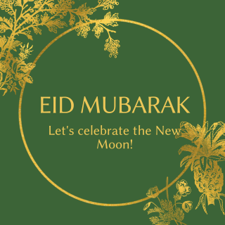 'Eid Mubarak. Let's celebrate the New Moon!' over a green and gold floral design.