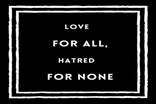Love For All, Hatred For None, on a black background